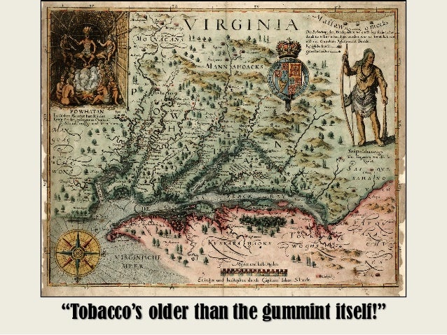 """""""Tobacco's older than the gummint itself!"""""""