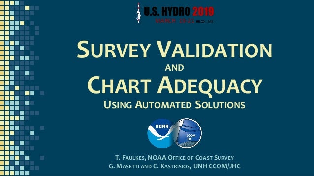 USING AUTOMATED SOLUTIONS T. FAULKES, NOAA OFFICE OF COAST SURVEY G. MASETTI AND C. KASTRISIOS, UNH CCOM/JHC SURVEY VALIDA...