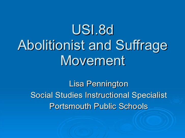 USI.8d Abolitionist and Suffrage Movement Lisa Pennington Social Studies Instructional Specialist Portsmouth Public Schools