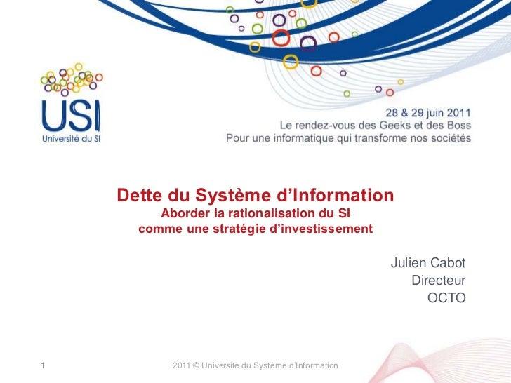 Dette du Système d'InformationAborder la rationalisation du SI comme une stratégie d'investissement<br />Julien Cabot<br /...