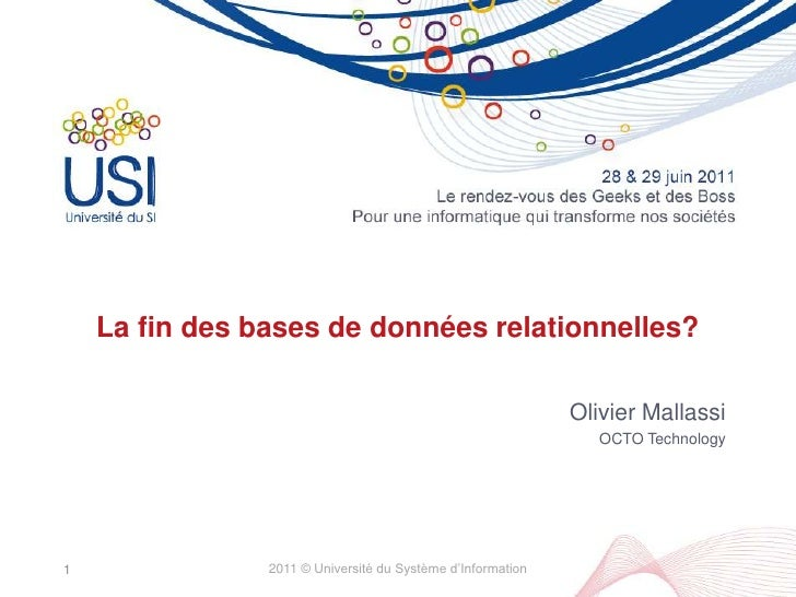 La fin des bases de données relationnelles?<br />Olivier Mallassi<br />OCTO Technology<br />2011 © Université du Système d...