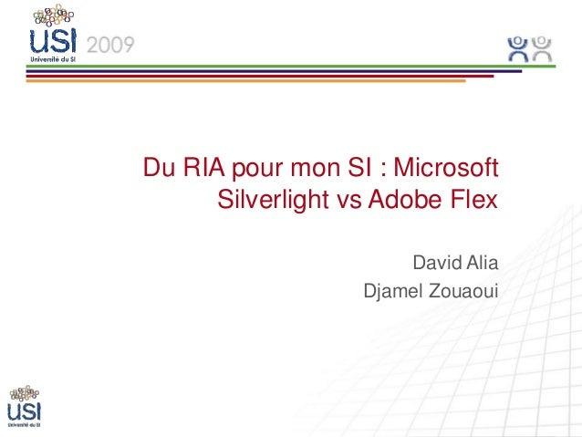 Du RIA pour mon SI : Microsoft      Silverlight vs Adobe Flex                       David Alia                   Djamel Zo...