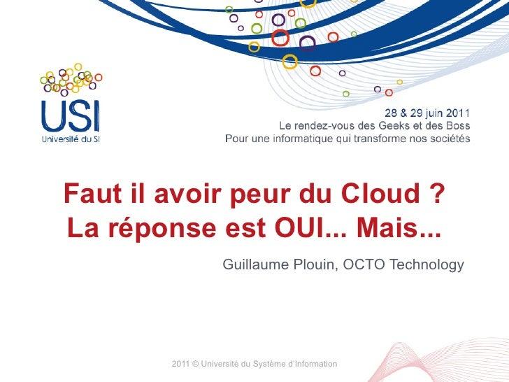 Faut il avoir peur du Cloud ?La réponse est OUI... Mais...                    Guillaume Plouin, OCTO Technology        201...