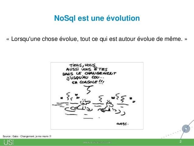 NoSql est une évolution « Lorsqu'une chose évolue, tout ce qui est autour évolue de même. » 2 Source : Gabs - Changement, ...