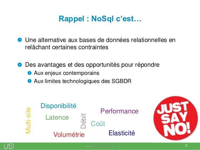 Rappel : NoSql c'est… Une alternative aux bases de données relationnelles en relâchant certaines contraintes Des avantages...