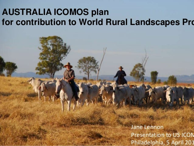 Jane Lennon Presentation to US ICOM Philadelphia, 5 April 201 AUSTRALIA ICOMOS plan for contribution to World Rural Landsc...