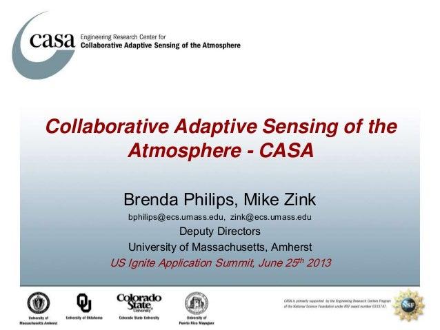 Collaborative Adaptive Sensing of the Atmosphere - CASA Brenda Philips, Mike Zink bphilips@ecs.umass.edu, zink@ecs.umass.e...