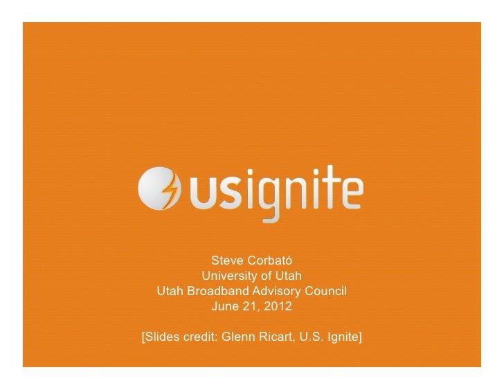Steve Corbató         University of Utah  Utah Broadband Advisory Council           June 21, 2012[Slides credit: Glenn Ric...