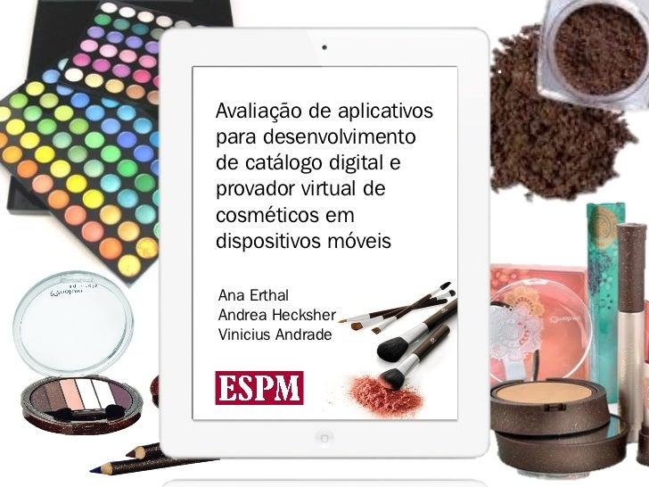 Avaliação de aplicativospara desenvolvimentode catálogo digital eprovador virtual decosméticos emdispositivos móveisAna Er...
