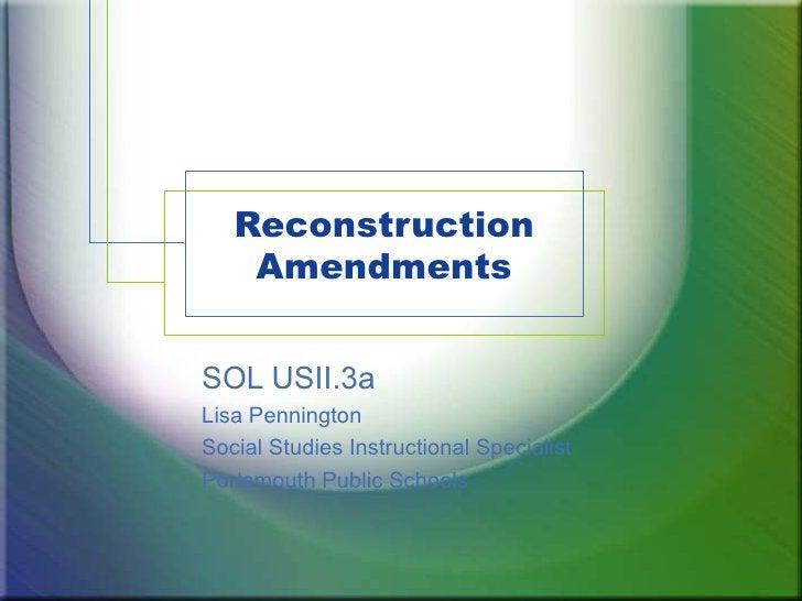 Reconstruction Amendments SOL USII.3a Lisa Pennington Social Studies Instructional Specialist Portsmouth Public Schools