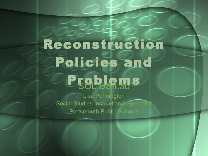 Reconstruction Policies and Problems SOL USII.3b Lisa Pennington Social Studies Instructional Specialist Portsmouth Public...