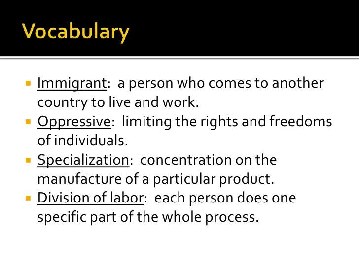 Vocabulary<br />Immigrant:  a person who comes to another country to live and work.<br />Oppressive:  limiting the rights ...