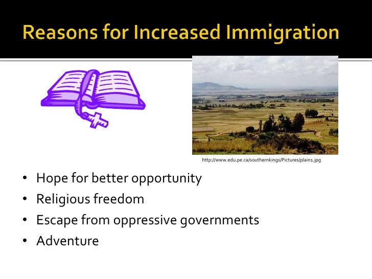 Reasons for Increased Immigration<br />http://www.edu.pe.ca/southernkings/Pictures/plain1.jpg<br /><ul><li>Hope for better...