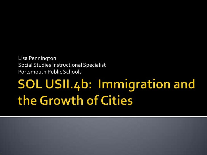 SOL USII.4b:  Immigration and the Growth of Cities<br />Lisa Pennington<br />Social Studies Instructional SpecialistPortsm...