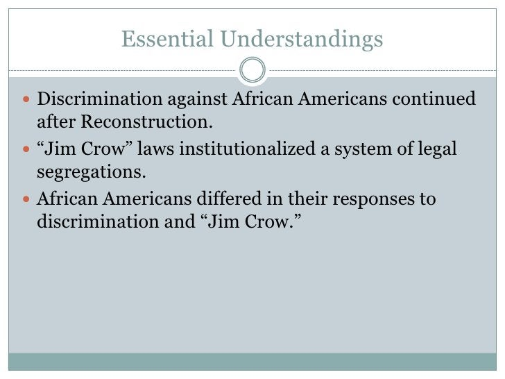 """Essential Understandings<br />Discrimination against African Americans continued after Reconstruction.<br />""""Jim Crow"""" law..."""