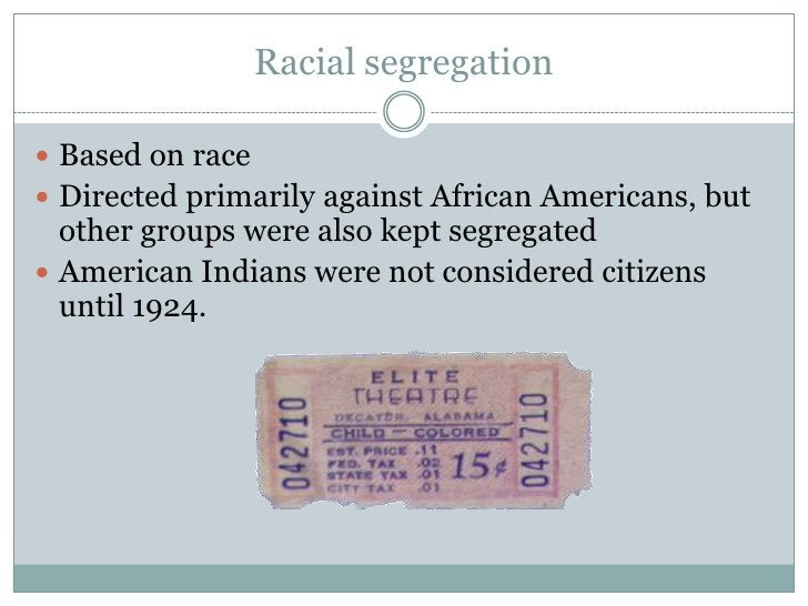 Racial segregation<br />Based on race<br />Directed primarily against African Americans, but other groups were also kept s...