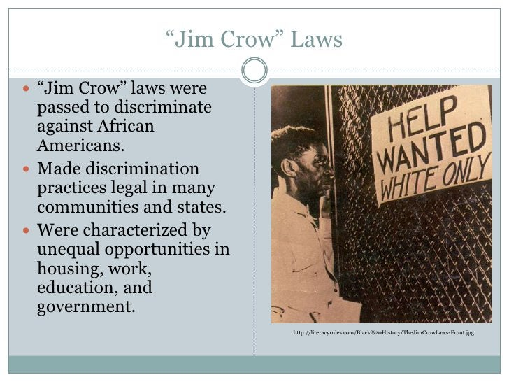 """""""Jim Crow"""" Laws<br />""""Jim Crow"""" laws were passed to discriminate against African Americans. <br />Made discrimination prac..."""