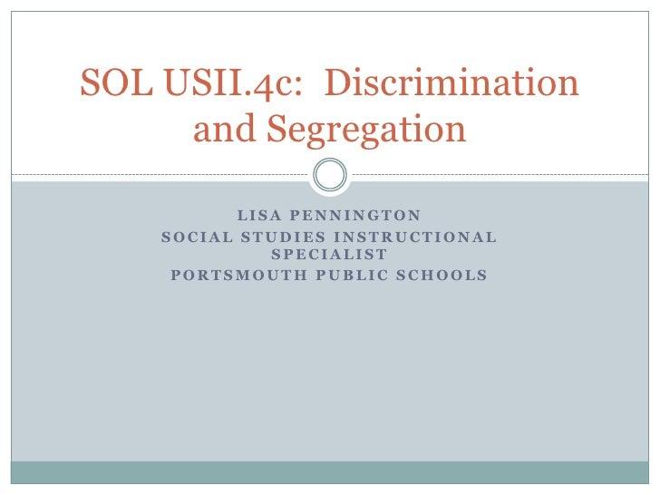 Lisa Pennington<br />Social Studies Instructional Specialist<br />Portsmouth Public Schools<br />SOL USII.4c:  Discriminat...