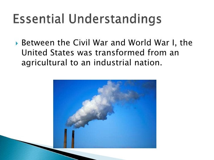 Between the Civil War and World War I, the United States was transformed from an agricultural to an industrial nation. <br...