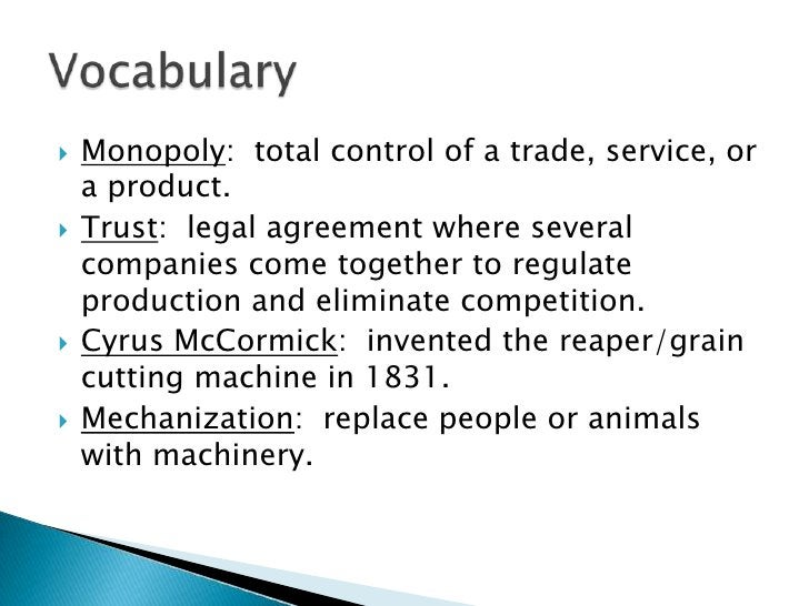 Monopoly:  total control of a trade, service, or a product.<br />Trust:  legal agreement where several companies come toge...