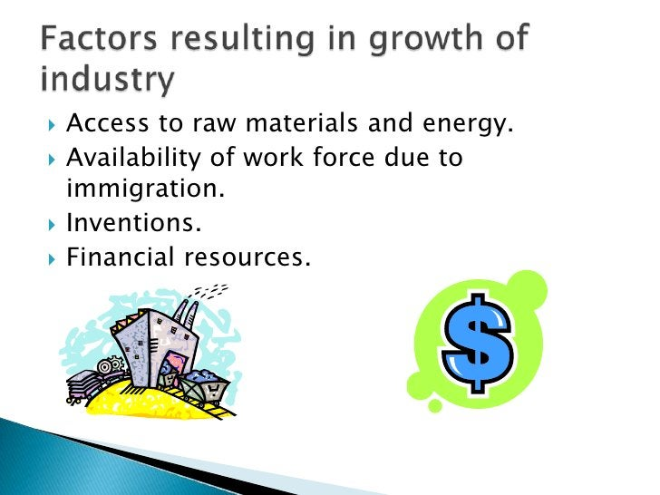 Access to raw materials and energy.<br />Availability of work force due to immigration.<br />Inventions.<br />Financial re...