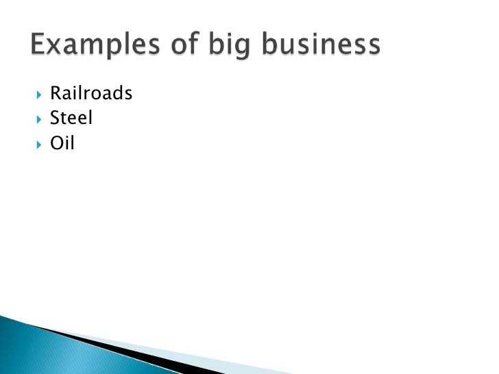 Railroads<br />Steel<br />Oil<br />Examples of big business<br />