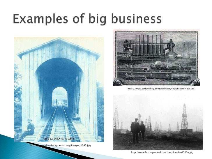 Examples of big business<br />http://www.scripophily.com/webcart/vigs/ussteelvigb.jpg<br />http://www.ohiohistorycentral.o...