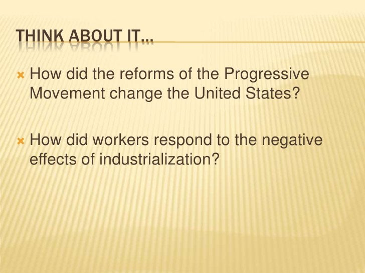 Think About It…<br />How did the reforms of the Progressive Movement change the United States?<br />How did workers respon...