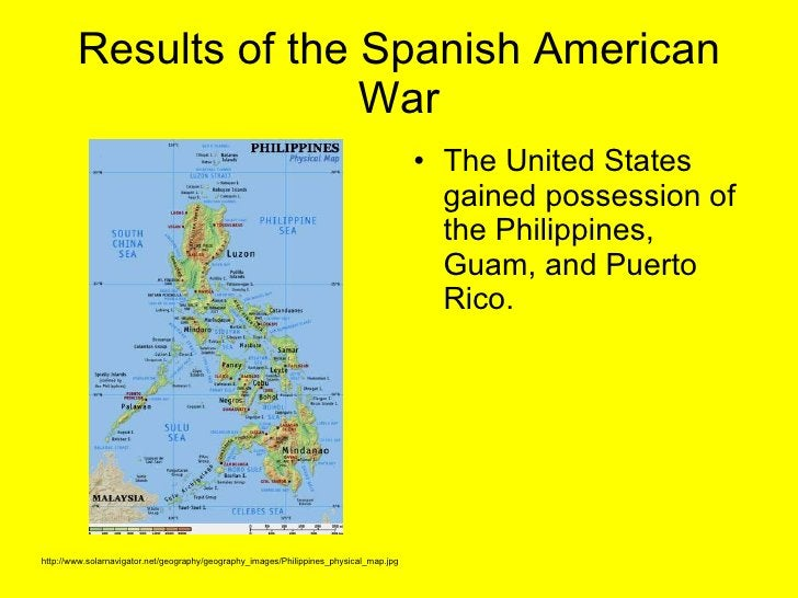 Results of the Spanish American War <ul><li>The United States gained possession of the Philippines, Guam, and Puerto Rico....