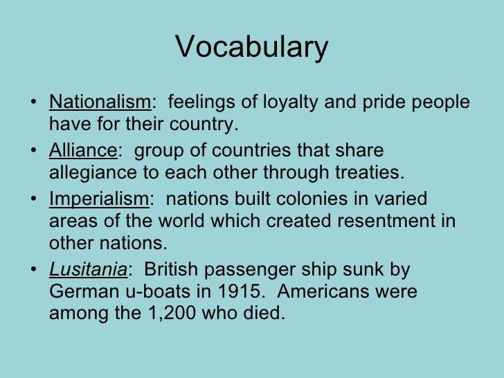 Vocabulary <ul><li>Nationalism :  feelings of loyalty and pride people have for their country. </li></ul><ul><li>Alliance ...