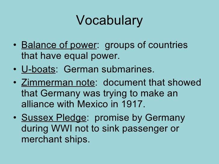 Vocabulary <ul><li>Balance of power :  groups of countries that have equal power. </li></ul><ul><li>U-boats :  German subm...