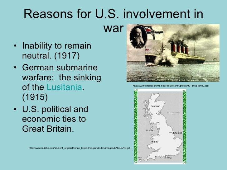 Reasons for U.S. involvement in war <ul><li>Inability to remain neutral. (1917) </li></ul><ul><li>German submarine warfare...