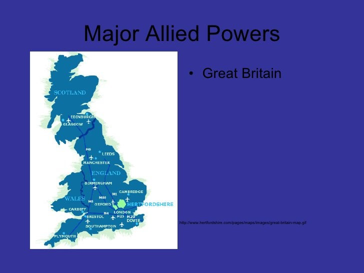 Major Allied Powers <ul><li>Great Britain </li></ul>http://www.hertfordshire.com/pages/maps/images/great-britain-map.gif