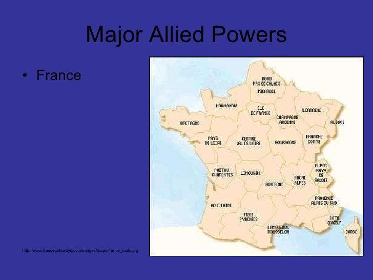 Major Allied Powers <ul><li>France </li></ul>http://www.francegetaways.com/images/maps/france_main.jpg