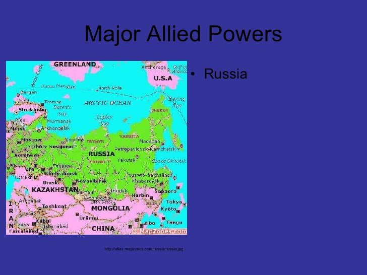 Major Allied Powers <ul><li>Russia </li></ul>http://atlas.mapzones.com/russia/russia.jpg