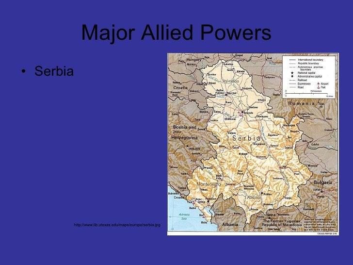 Major Allied Powers <ul><li>Serbia </li></ul>http://www.lib.utexas.edu/maps/europe/serbia.jpg