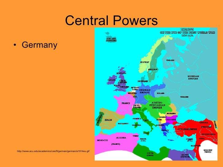 Central Powers <ul><li>Germany </li></ul>http://www.acu.edu/academics/cas/fl/german/german/a1914eu.gif