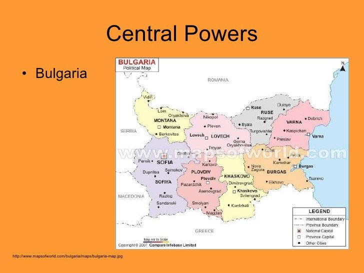 Central Powers <ul><li>Bulgaria </li></ul>http://www.mapsofworld.com/bulgaria/maps/bulgaria-map.jpg
