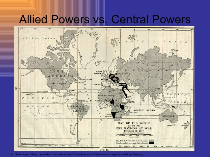 Allied Powers vs. Central Powers http://freepages.military.rootsweb.com /~worldwarone/WWI/TheGeographyOfTheGreatWar/images...
