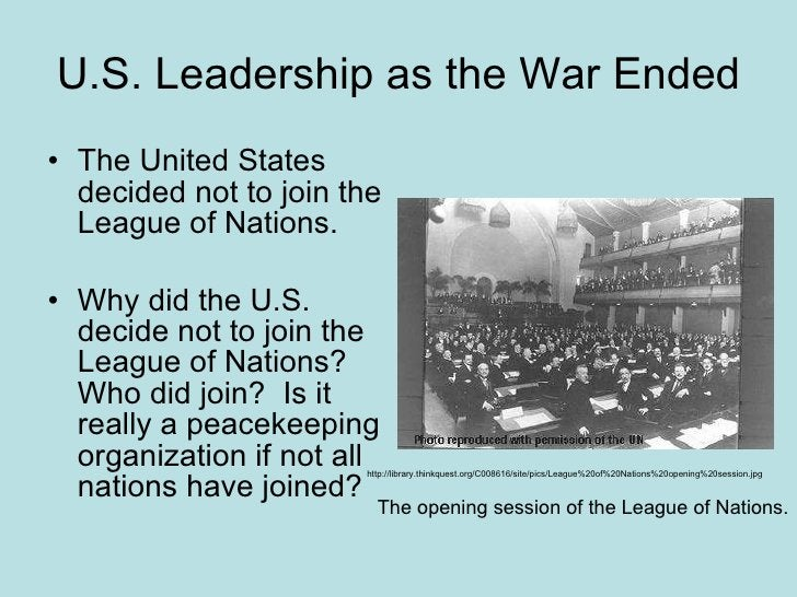 U.S. Leadership as the War Ended <ul><li>The United States decided not to join the League of Nations.  </li></ul><ul><li>W...