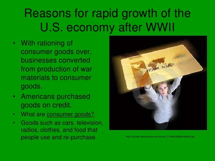 Reasons for rapid growth of the U.S. economy after WWII<br />With rationing of consumer goods over, businesses converted f...