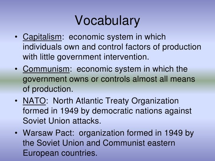 Vocabulary<br />Capitalism:  economic system in which individuals own and control factors of production with little govern...