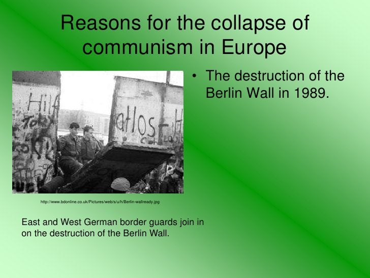 Reasons for the collapse of communism in Europe<br />The destruction of the Berlin Wall in 1989.<br />http://www.bdonline....