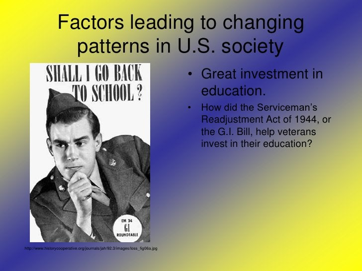 Factors leading to changing patterns in U.S. society<br />Great investment in education.<br />How did the Serviceman's Rea...