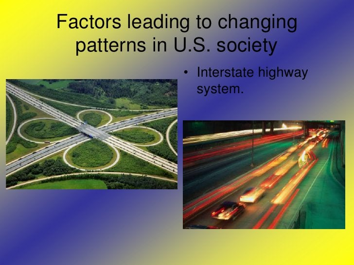 Factors leading to changing patterns in U.S. society<br />Interstate highway system.<br />