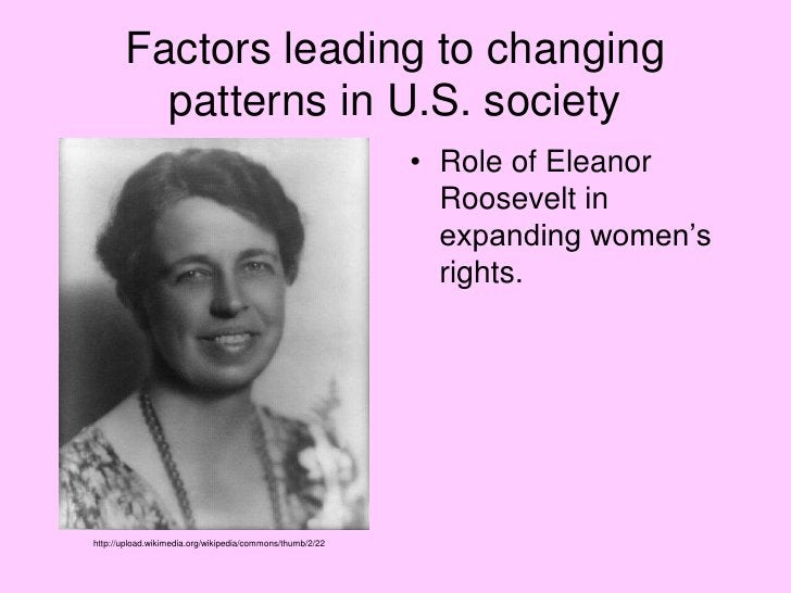 Factors leading to changing patterns in U.S. society<br />Role of Eleanor Roosevelt in expanding women's rights.  <br />ht...