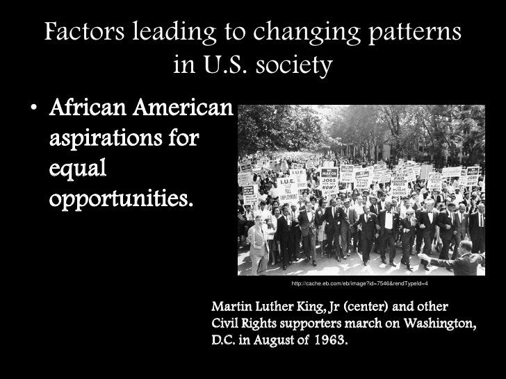 Factors leading to changing patterns in U.S. society<br />African American aspirations for equal opportunities. <br />http...