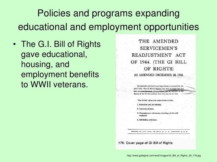 Policies and programs expanding educational and employment opportunities<br />The G.I. Bill of Rights gave educational, ho...