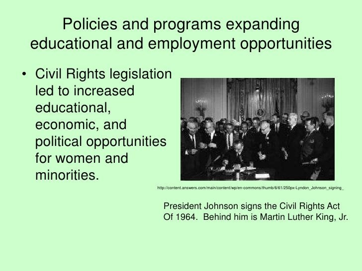 Policies and programs expanding educational and employment opportunities<br />Civil Rights legislation led to increased ed...