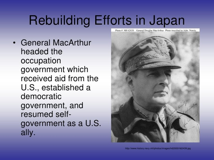 Rebuilding Efforts in Japan<br />General MacArthur headed the occupation government which received aid from the U.S., esta...